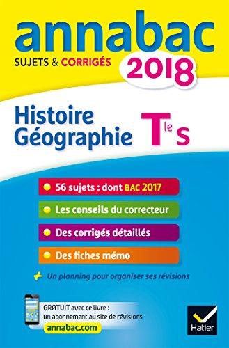 Annales Annabac 2018 Histoire-Gographie Tle S: sujets et corrigs du bac Terminale S