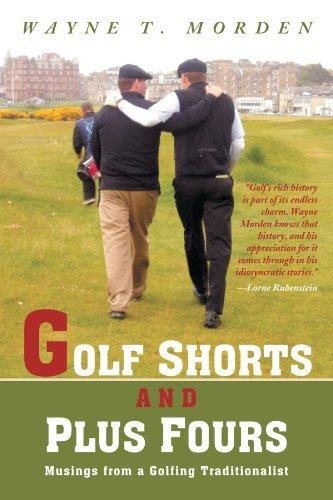 Golf Shorts and Plus Fours: Musings from a Golfing Traditionalist by Wayne T. Morden (2012-01-20) par Wayne T. Morden