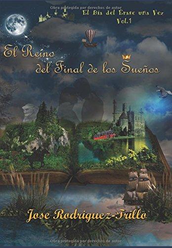 El Reino del Final de los Sueños (El Día del Érase una Vez) por Jose Rodriguez-Trillo