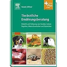 Tierärztliche Ernährungsberatung: Diätetik und Fütterung von Hunden, Katzen, Reptilien, Meerschweinchen und Kaninchen - mit Zugang zum Elsevier-Portal