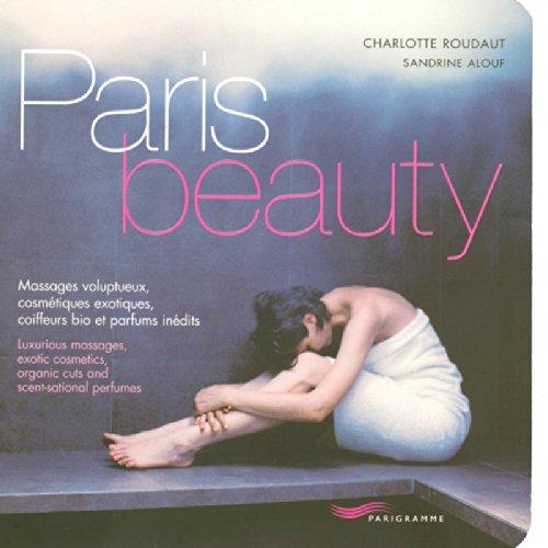 Paris beauty : Edition bilingue français-anglais par Charlotte Roudaut, Sandrine Alouf