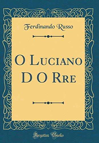 O Luciano D O Rre (Classic Reprint)