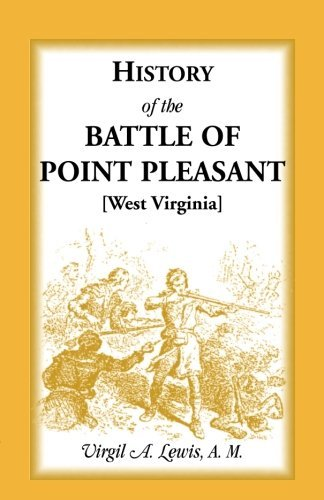 History of the Battle of Point Pleasant [West Virginia]Fought Between White Men & Indians at the Mouth of the Great Kanawha River (Now Point ... The Chief Event of the Lord Dunmore's War) by Virgil A. Lewis (2011-11-09)