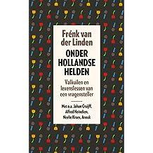 Onder Hollandse helden: valkuilen en levenslessen van een vragensteller