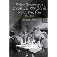 Walter Greenwood's 'Love on the Dole': Novel, Play, Film: A Case Study (Liverpool English Texts and Studies)