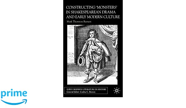 Constructing Monsters in Shakespearean Drama and Early Modern Culture