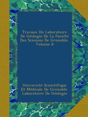 Travaux Du Laboratoire De Géologie De La Faculté Des Sciences De Grenoble, Volume 8