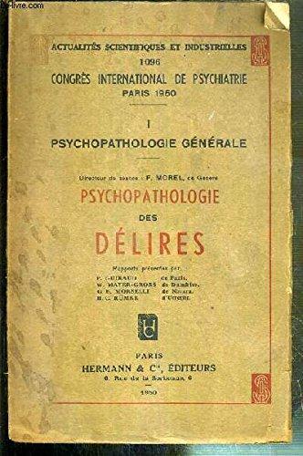 PSYCHOPATHOLOGIE DES DELIRES - PSYCHOPATHOLOGIE GENERALE TOME I / ACTUALITES SCIENTIFIQUES ET INDUSTRIELLES 1096 - CONGRES INTERNATIONAL DE PSYCHIATRIE - PARIS 1950.