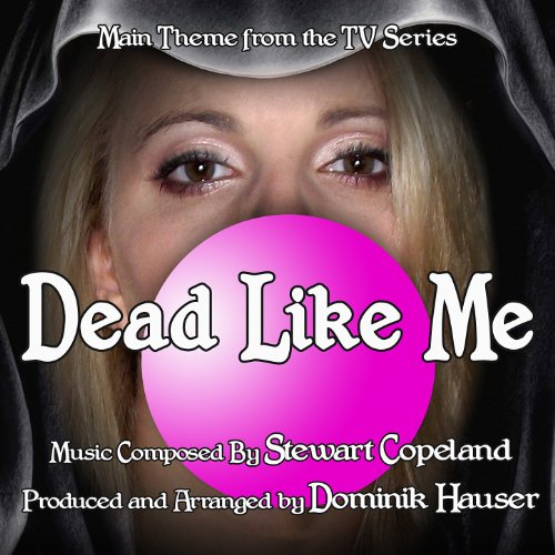 Dead Like Me - Theme from the TV Series (Single) (Stewart Copeland) -