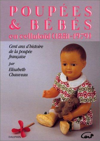 Poupées et bébés en celluloïd : 1881-1979, cent ans d'histoire de la poupée française