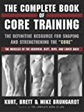 The Complete Book of Core Training: The Definitive Resource for Shaping and Strengthening the 'Core' - The Muscles of the Abdomen, Butt, Hips, and Lower Back