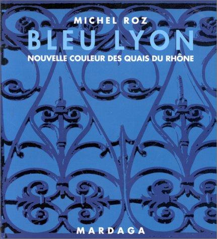 BLEU-LYON . NOUVELLE COULEUR DES QUAIS D...