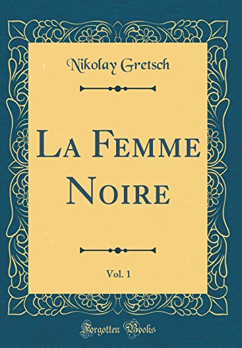 La Femme Noire, Vol. 1 (Classic Reprint)