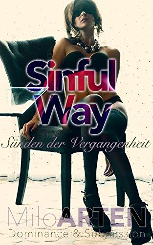 Sinful Way - Sünden der Vergangenheit. Dominance & Submission. BDSM. Leidenschaft. > (Der Sünden Vergangenheit)