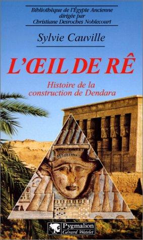 L'OEIL DE RE. Histoire de la construction de Dendara par Sylvie Cauville