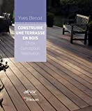 Construire une terrasse en bois: Choix. Conception. Réalisation