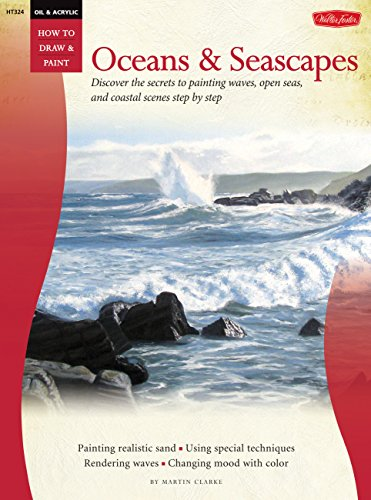 Oil & Acrylic: Oceans & Seascapes: Discover the secrets to painting waves, open seas, and coastal scenes (How to Draw & Paint)