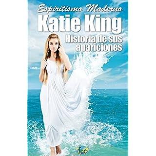 Espiritismo Moderno KATIE KING: Historia de sus apariciones (Cient?-ficos Esp?-ritas) (Volume 1) (Spanish Edition) by Un Adepto (2014-02-28)