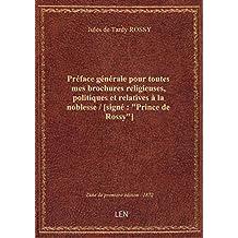 Préface générale pour toutes mes brochures religieuses, politiques et relatives à la noblesse / [sig