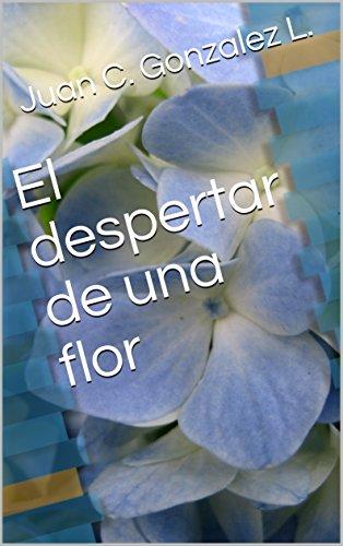 El despertar de una flor par Juan C. González L.