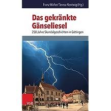 Das gekränkte Gänseliesel: 250 Jahre Skandalgeschichten in Göttingen