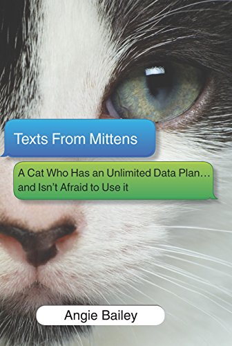 Texts from Mittens: A Cat Who Has an Unlimited Data Plan...and Isn't Afraid to Use It di Angie Bailey