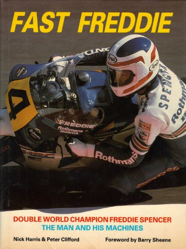 Fast Freddie: Double World Champion Freddie Spencer - The Man and His Machines (Motorcycles & Motorcycling) por Nick Harris