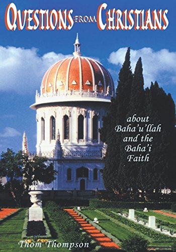 Questions from Christians: About Baha'u'llah and the Baha'i Faith (English Edition)
