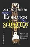 Echnaton - Im Schatten des Sonnengottes - Alfred Bekker