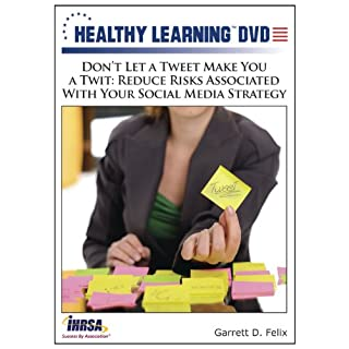 Don t Let a Tweet Make You a Twit: Reduce Risks Associated With Your Social Media Strategy