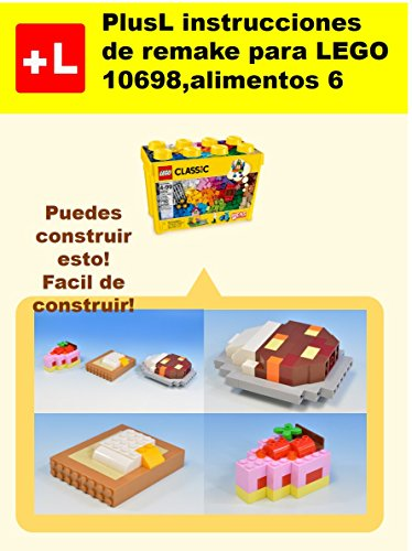 PlusL instrucciones de remake para LEGO 10698,alimentos 6: Usted puede construir alimentos 6 de sus propios ladrillos por PlusL