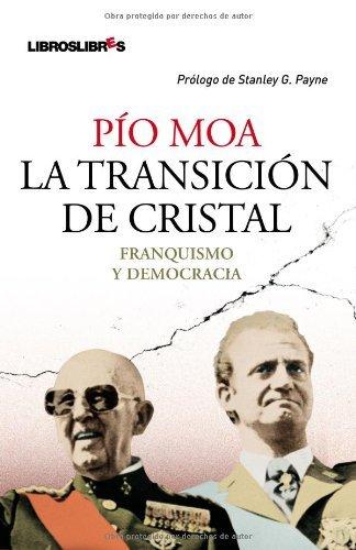 La transición de cristal: franquismo y democracia por Pío Moa