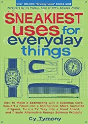 Sneakiest Uses for Everyday Things: How to Make a Boomerang with a Business Card, Convert a Pencil into a Microphone and more (Sneaky Books) by Cy Tymony (2007-11-01)