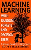 #10: Machine Learning With Random Forests And Decision Trees: A Visual Guide For Beginners
