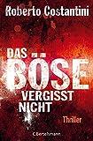 Das Böse vergisst nicht: Thriller Bd. 3 (Trilogie des Bösen) von Roberto Costantini