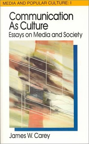 Communication as Culture, Revised Edition: Essays on Media and Society (Media and Popular Culture) by James W. Carey (1992-01-01)