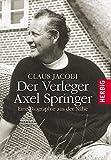 Der Verleger Axel Springer: Eine Biografie aus der Nähe
