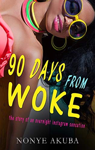 90 DAYS FROM WOKE: the story of an overnight instagram sensation (English Edition)