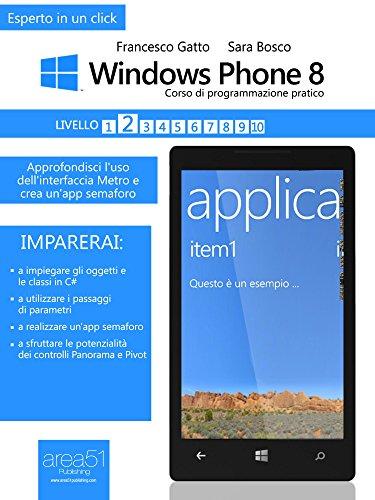 Windows Phone: corso di programmazione pratico. Livello 2: Approfondisci l'uso dell'interfaccia Metro e crea un'app semaforo (Esperto in un click) (Italian Edition)