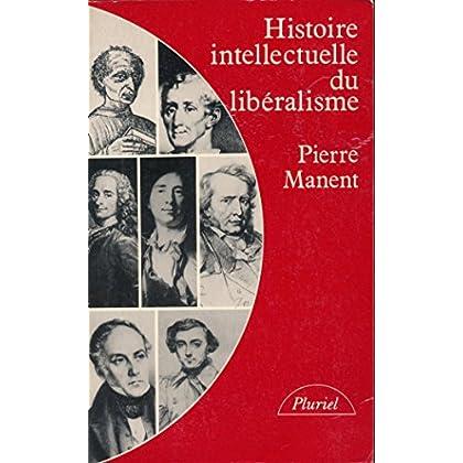 Histoire intellectuelle du libéralisme : Dix leçons - Suivi d'une revue de presse des 'Critiques et commentaires' composée pour cette édition