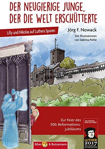 Der neugierige Junge, der die Welt erschütterte: Lilly und Nikolas auf Luthers Spuren