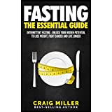 Intermittent Fasting: The Essential Guide to Intermittent Fasting – Unlock Your Hidden Potential To Lose Weight, Fight Cancer and Live Longer (English Edition)
