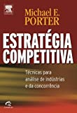 Estratégia Competitiva. Técnicas Para Análise De Indústrias (Em Portuguese do Brasil)