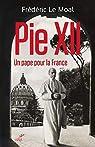 Pie XII - Un pape pour la France par Le Moal