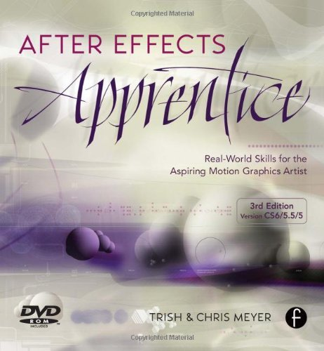 After Effects Apprentice: Real World Skills for the Aspiring Motion Graphics Artist (Apprentice Series) by Chris Meyer (2012-10-19)