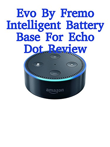 review-evo-by-fremo-intelligent-battery-base-for-echo-dot-review
