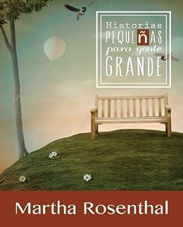 HISTORIAS PEQUEÑAS PARA GENTE GRANDE (Spanish Edition) di [Rosenthal, Martha]