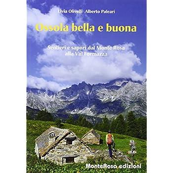 Ossola Bella E Buona. Sentieri E Sapori Dal Monte Rosa Alla Val Formazza