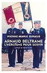 Arnaud Beltrame: L'héroïsme pour servir par Giraud