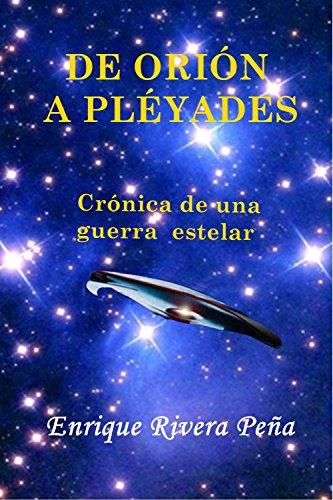 DE ORIÓN A PLÉYADES: Crónica de una guerra estelar por Enrique Rivera Peña